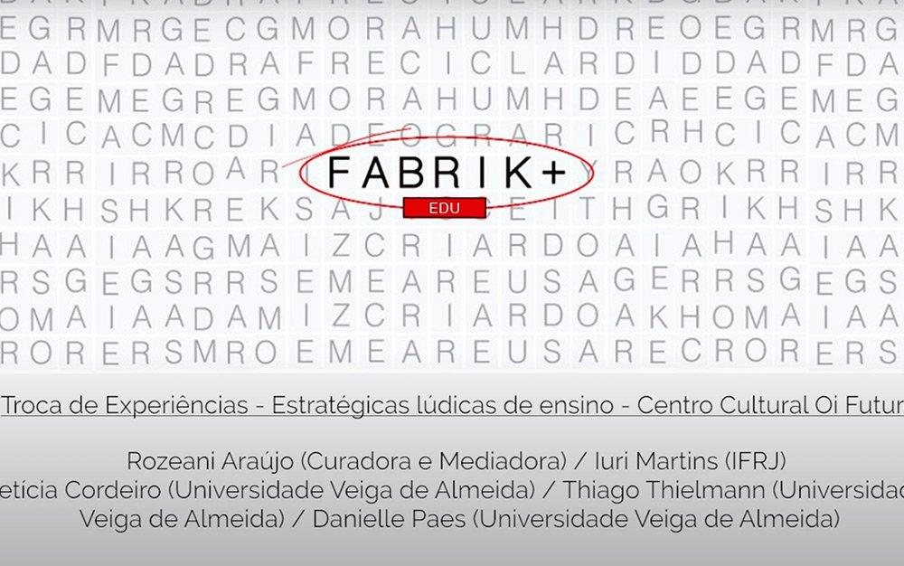 Fabrik+ Edu: Troca de Experiências - Estratégicas Lúdicas de Ensino